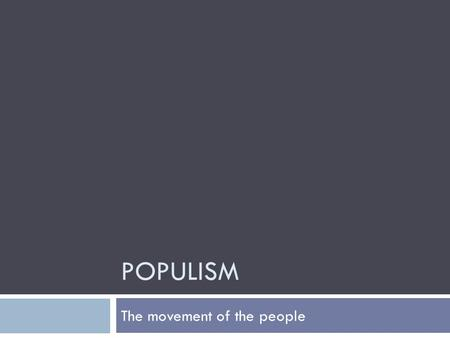 POPULISM The movement of the people. Question…  Can a small minority create large-scale change?