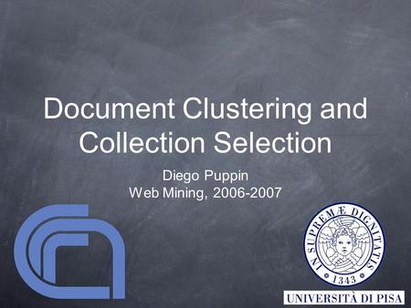 Document Clustering and Collection Selection Diego Puppin Web Mining, 2006-2007.