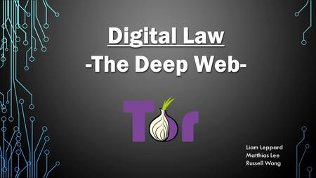 Digital Law -The Deep Web- Digital Law -The Deep Web- Liam Leppard Matthias Lee Russell Wong.