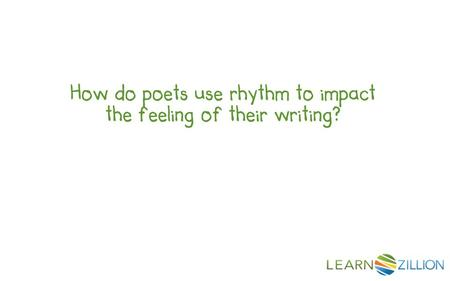 How do poets use rhythm to impact <strong>the</strong> feeling of their writing?