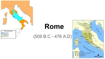 Rome (509 B.C - 476 A.D). Roman Republic ●After the Romans drove out the Etruscans who once ruled them, they established a new form of government called.