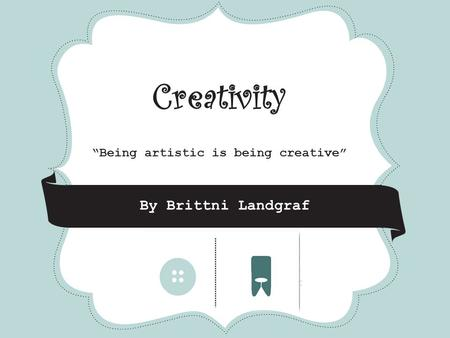 "CRAFT FAIR Creativity ""Being artistic is being creative"" * * * By Brittni Landgraf."