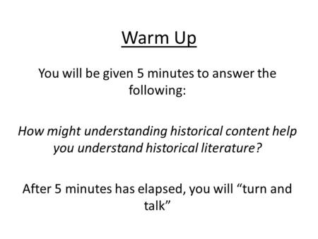 Warm Up You will be given 5 minutes to answer the following: How might understanding historical content help you understand historical literature? After.