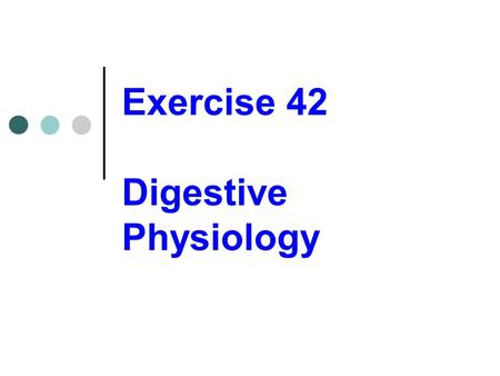 Exercise 42 Digestive Physiology. Chemical digestion Digestive enzymes Proteins Catalysts Hydrolytic enzymes or hydrolases Highly specific in action.