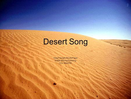 Desert Song Desert Songby Brooke Fraser ©2008 Hillsong Publishing CCLI #2260725.