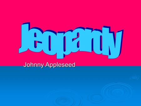 Johnny Appleseed. Directions  There will be four teams (each row will be on one team).  I will call on 1 person in each row (we will go in order beginning.