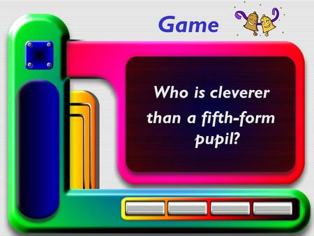 Game Who is cleverer than a fifth-form pupil?. Подсказки: Copy Спиши Watch Подгляди Rescue Спасение.