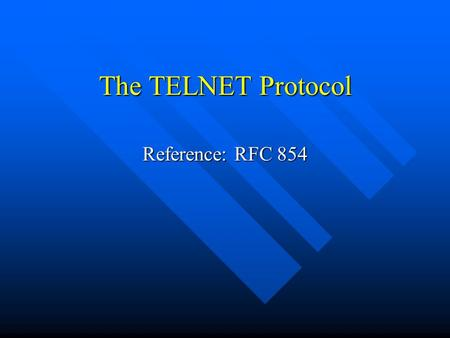 "The TELNET Protocol Reference: RFC 854. TELNET vs. telnet n TELNET is a protocol that provides ""a general, bi-directional, eight-bit byte oriented communications."
