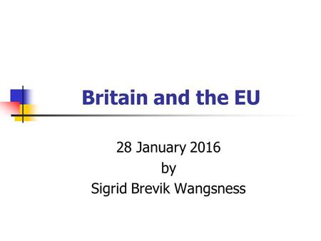 Britain and the EU 28 January 2016 by Sigrid Brevik Wangsness.