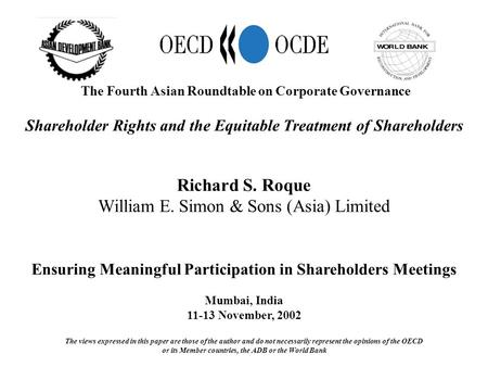 The Fourth Asian Roundtable on Corporate Governance Shareholder Rights and the Equitable Treatment of Shareholders Richard S. Roque William E. Simon &