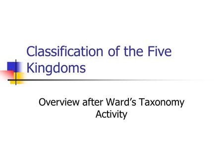 Classification of the Five Kingdoms Overview after Ward's Taxonomy Activity.