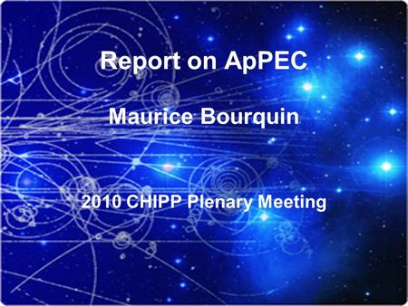 Report on ApPEC Maurice Bourquin 2010 CHIPP Plenary Meeting.