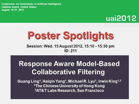 Poster Spotlights Conference on Uncertainty in Artificial Intelligence Catalina Island, United States August 15-17, 2012 Session: Wed. 15 August 2012,