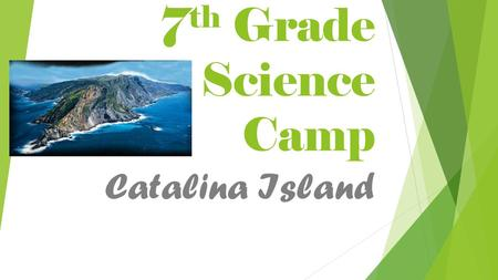 7 th Grade Science Camp Catalina Island. Dates & Times:  Depart:  Monday, May 2 nd -4:30 am at CLMS  Return:  Wednesday, May 4 th 5pm (ish) to CLMS.