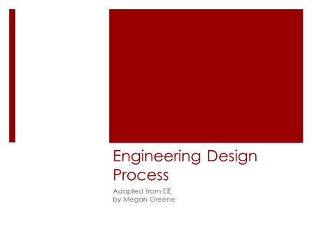 Engineering Design Process Adapted from EiE by Megan Greene.