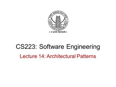 CS223: Software Engineering Lecture 14: Architectural Patterns.