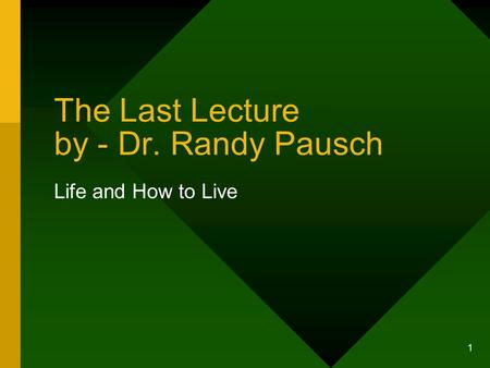 1 The Last Lecture by - Dr. Randy Pausch Life and How to Live.