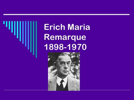 life and background of erich maria Explore genealogy for erich maria (remark) remarque born 1898 osnabrück,  ↑ biography, part 1, the life and writing of erich maria remarque (website), .