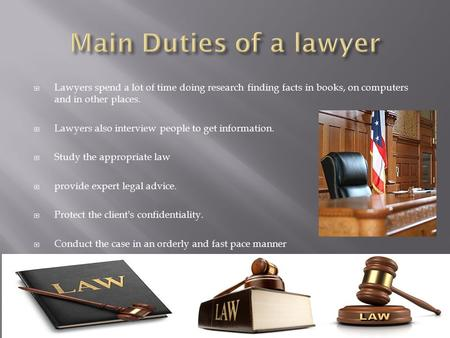  Lawyers spend a lot of time doing research finding facts in books, on computers and in other places.  Lawyers also interview people to get information.