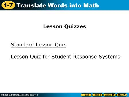 1-7 Translate Words into Math Standard Lesson Quiz Lesson Quizzes Lesson Quiz for Student Response Systems.