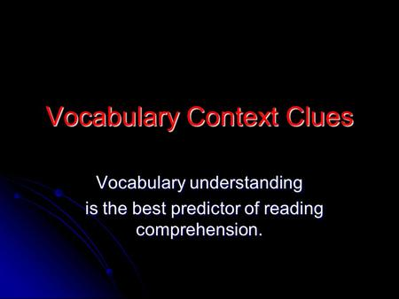 Vocabulary Context Clues Vocabulary understanding is the best predictor of reading comprehension. is the best predictor of reading comprehension.