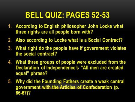 BELL QUIZ: PAGES 52-53 1.According to English philosopher John Locke what three rights are all people born with? 2.Also according to Locke what is a Social.