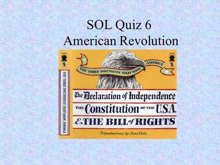 SOL Quiz 6 American Revolution. 1. Which of the following reasons INCORRECTLY states the justifications that Thomas Paine gave for independence in Common.