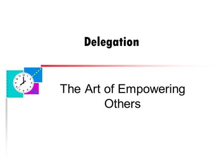 "Delegation The Art of Empowering Others. Delegation Quiz u Write down the 1st word or phrase that comes to mind when you hear the word ""delegation"""