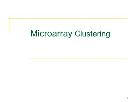 1 Microarray Clustering. 2 Outline Microarrays Hierarchical Clustering K-Means Clustering Corrupted Cliques Problem CAST Clustering Algorithm.