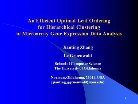1 An Efficient Optimal Leaf Ordering for Hierarchical Clustering in Microarray Gene Expression Data Analysis Jianting Zhang Le Gruenwald School of Computer.