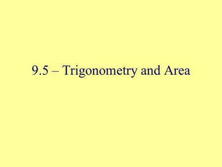 9.5 – Trigonometry and Area. Remember from Chapter 7 Theorem 7-12: The area of a regular polygon is half the product of the apothem and the perimeter.