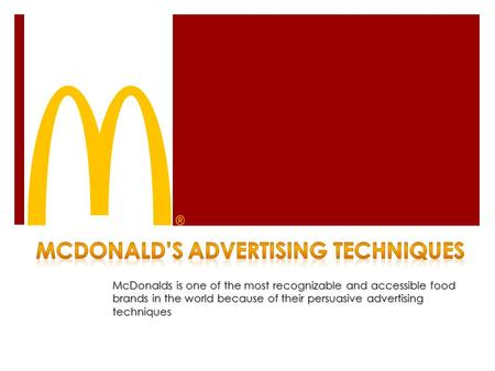 McDonalds is one of the most recognizable and accessible food brands in the world because of their persuasive advertising techniques.
