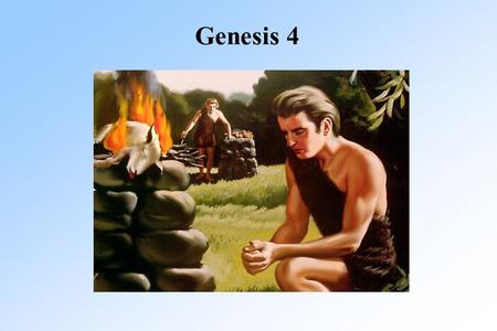 Genesis 4. Second Chance for Cain Gen 4:6 Then the LORD said to Cain, Why are you angry? Why is your face downcast?