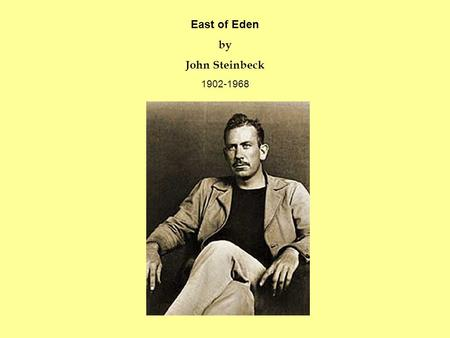 East of Eden by John Steinbeck 1902-1968. John Steinbeck * Born Salinas Valley, California Loved reading and writing Spent the summers working on local.