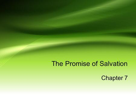 The Promise of Salvation Chapter 7. God reaches out to humankind God created us to be at one with him, each other, and all of creation. Free will- the.