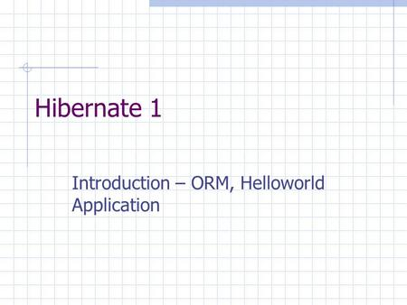 Introduction – ORM, Helloworld Application
