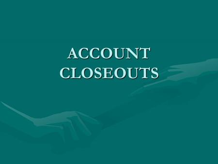 ACCOUNT CLOSEOUTS. CLOSEOUTS FACT OR FICTION? FACT OR FICTION A THOROUGH CLOSEOUT IS ONLY REQUIRED IF THE AWARD HAS A FINANCIAL REPORT OR FINAL INVOICE.