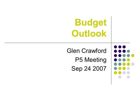 Budget Outlook Glen Crawford P5 Meeting Sep 24 2007.