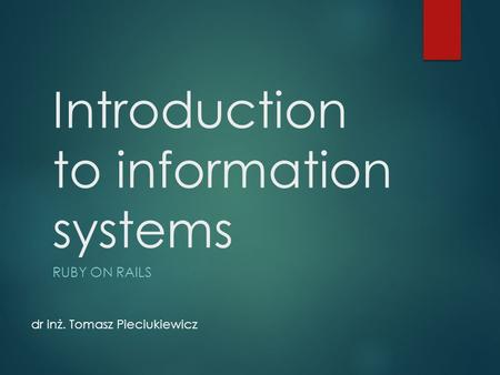 Introduction to information systems RUBY ON RAILS dr inż. Tomasz Pieciukiewicz.