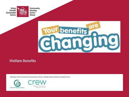 Welfare Benefits. Welfare Updates – Universal Credit Now live in 21 JCP across Wales Trusted Partner Status Landlords will have the ability to request.