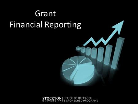 Grant Financial Reporting. Importance of Accuracy Each Contract specifies that the grantee must have accurate accounting records – Grantee financial management.