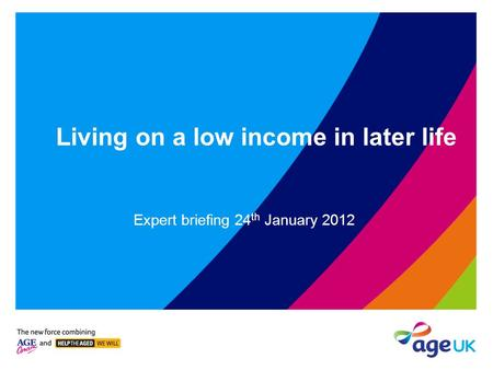 Living on a low income in later life Expert briefing 24 th January 2012.