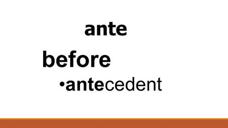 Ante before antecedent. mis bad mistake misguided.