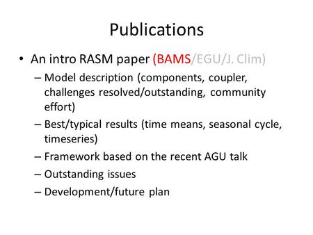 Publications An intro RASM paper (BAMS/EGU/J. Clim) – Model description (components, coupler, challenges resolved/outstanding, community effort) – Best/typical.
