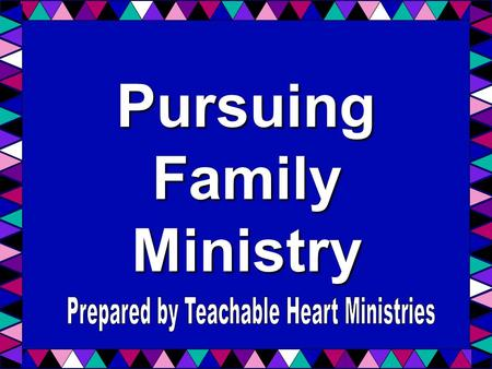 Pursuing Family Ministry. Pursing Family Ministry Ministering to unsaved loved ones Friends and family The fulfillment of seeing them come to Christ Seeking.