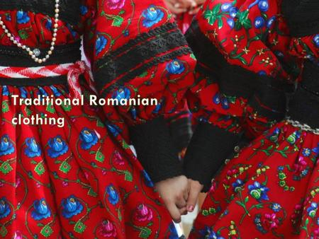 The structure of Romanian traditional clothing has remained unchanged throughout history and can be traced back to the earliest times. The basic garment.