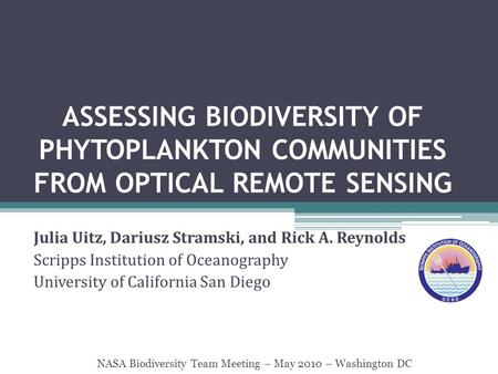 ASSESSING BIODIVERSITY OF PHYTOPLANKTON COMMUNITIES FROM OPTICAL REMOTE SENSING Julia Uitz, Dariusz Stramski, and Rick A. Reynolds Scripps Institution.
