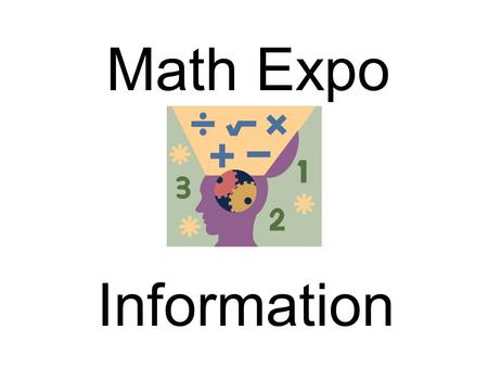 Math Expo Information. The purpose of the Math Expo is to offer students the opportunity to think deeply about mathematics as it applies to everyday life.