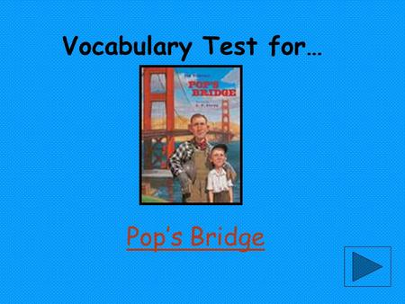 Vocabulary Test for… Pop's Bridge. rely a.someone who belongs to a group to depend on someone the job that someone does.