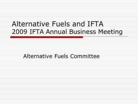 Alternative Fuels and IFTA 2009 IFTA Annual Business Meeting Alternative Fuels Committee.